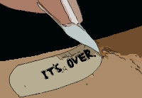 "Gif: ""It's Over"" written on bandaid (being ripped off)"